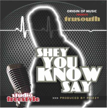 tru-south-shey-you-know-say