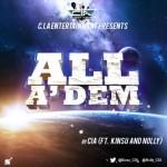 MUSIC: CIA – All A'Dem [ft Kinsu & Nolly]