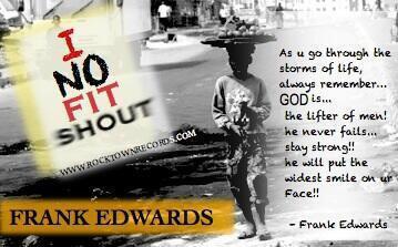 frank-edwards-i-no-fit-shout