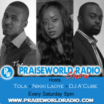 PODCAST: The Praiseworld Radio Show with TOLA & A'Cube (August 2)