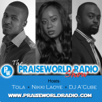 PODCAST: The Praiseworld Radio Show with TOLA & A'Cube (Episode 10)