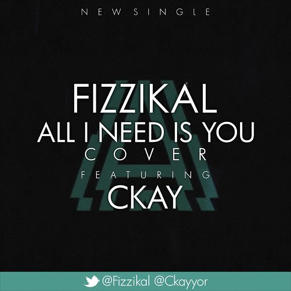 Music fizzikal all i need is you lecrae cover ft ckay