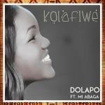 MUSIC: Dolapo – Kolafiwe (ft M.I Abaga) | @DolapoAdekolu