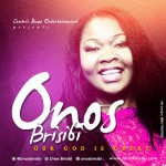 MUSIC: Onos Brisibi – Our God Is Great [With Lyrics] | @OnosBrisibi