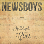 "Newboys Release Debut Hymns Collection ""Halleluyah For The Cross"""