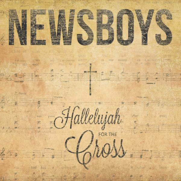 newsboys-halleluyah-for-the-cross