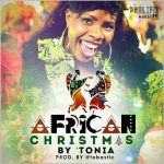 MUSIC + VIDEO: Tonia – African Christmas | @ToniaSho1