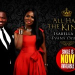 MUSIC: Isabella and Evans Ogboi – 'All Hail The King'   @IsabellaMelodie   @OgboiEvans