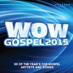 WOW Gospel 2015 Now Out!!! 2 CDs, 1 DVD (See Tracklisting)