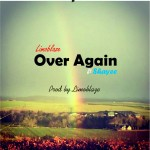 MUSIC: Limoblaze – Over Again (ft Shayee) | @Limoblaze @Kelvin_Seyi