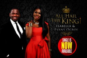 Isabella & Evans Ogboi - All Hail The King