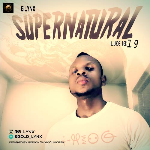 MUSIC : G-Lynx - Supernatural (FREE Download)   Praiseworld