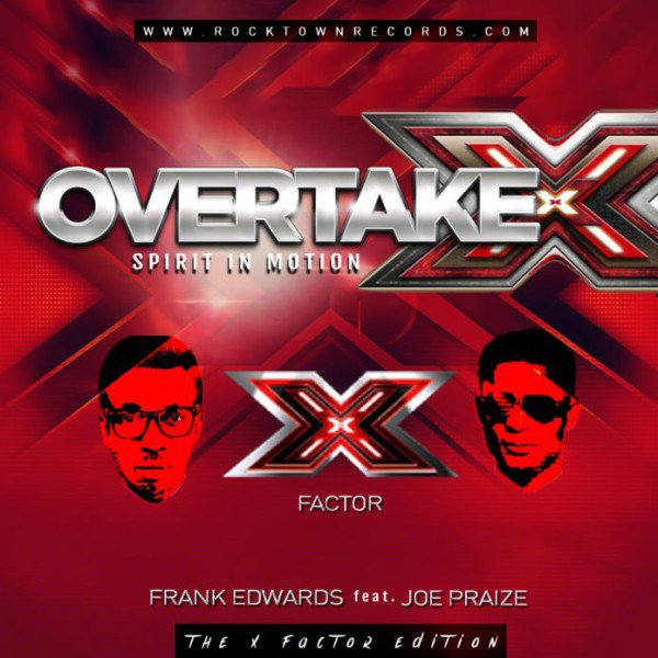Gospel Song: Download Overtake By Frank Edward - The X Factor Edition + Lyrics