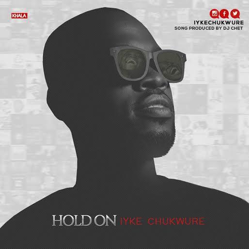 MUSIC: Iyke Chukwure - Hold On (FREE Download) | @iykechukwure