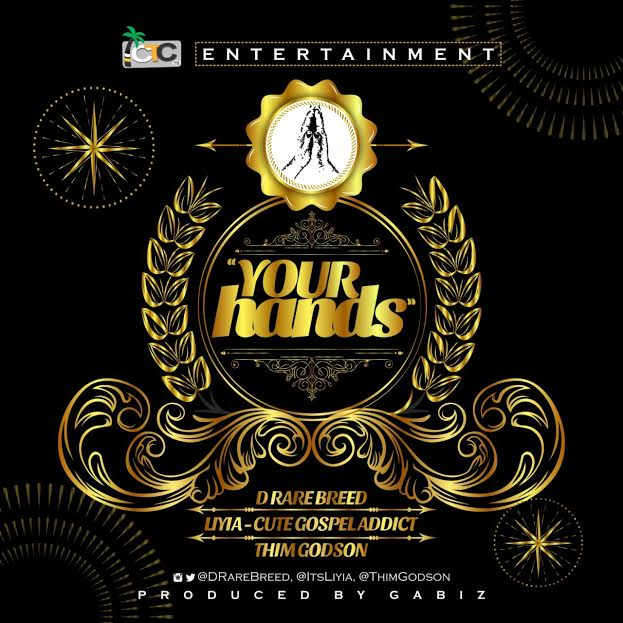 MUSIC: Liyia , D Rare Breed and ThimGodson - Your Hands