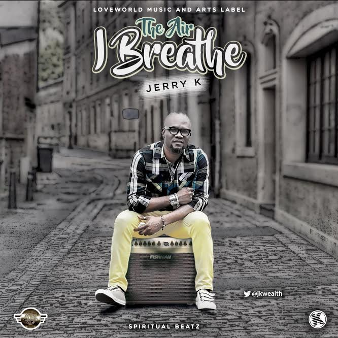 MUSIC: Jerry K - The Air I Breathe (FREE Download) | @jkwealth