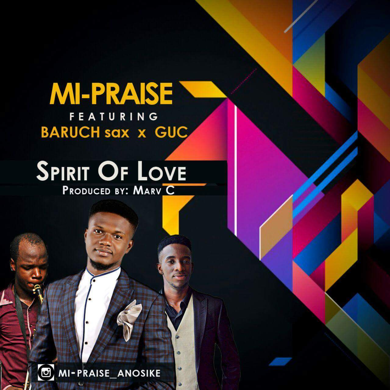 MUSIC: MI-Praise ~ Spirit Of Love (ft Baruch Sax & GUC