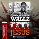 EXCLUSIVE: Wallz – Praiseworld Bars [Jesus]