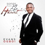 """Evans Ogboi Releases 15 Track Album """"Songs From My Heart"""". (Watch Promo Video)"""