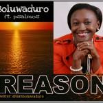 MUSIC: Boluwaduro – Reason (Ft Psalmos) | @IAmBoluwaduro @PsalmosBeejay
