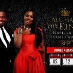 """Isabella & Evans Ogboi Share About Their New Single """"All Hail The King"""" Due For Release Dec 5 