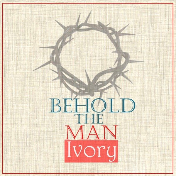 Ivory - Behold The Man