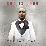 MUSIC: PeeJay Paul – God Is Good (ft Crix B) | @iAmPeejayPaul