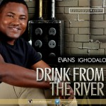 MUSIC: Evans Ighodalo – Drink From The River | @EvansIghodalo
