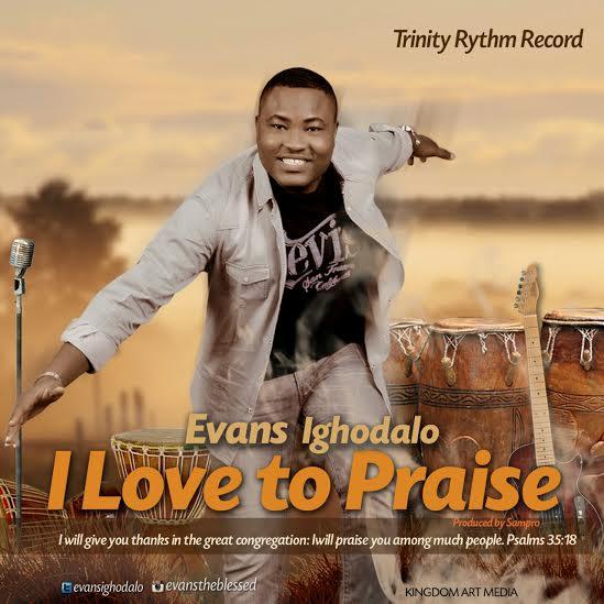 evans-ighodalo-i-love-to-praise