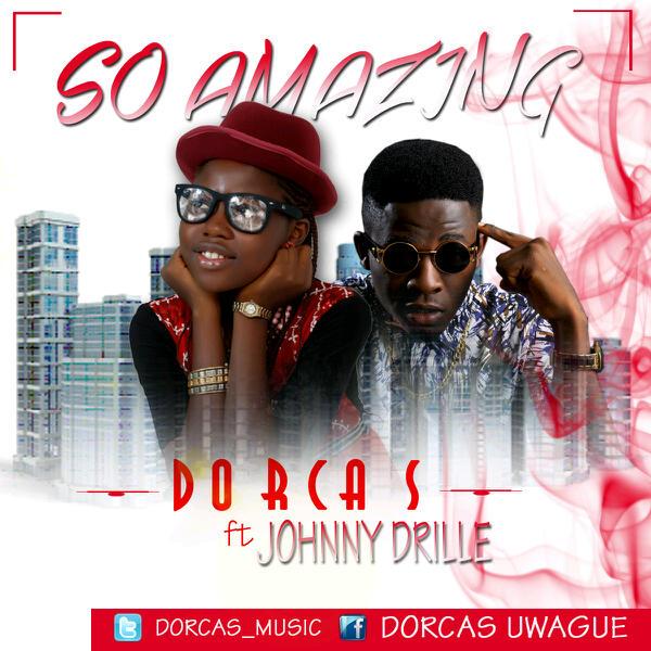 Dorcas-So Amazing Ft Johnny Drille