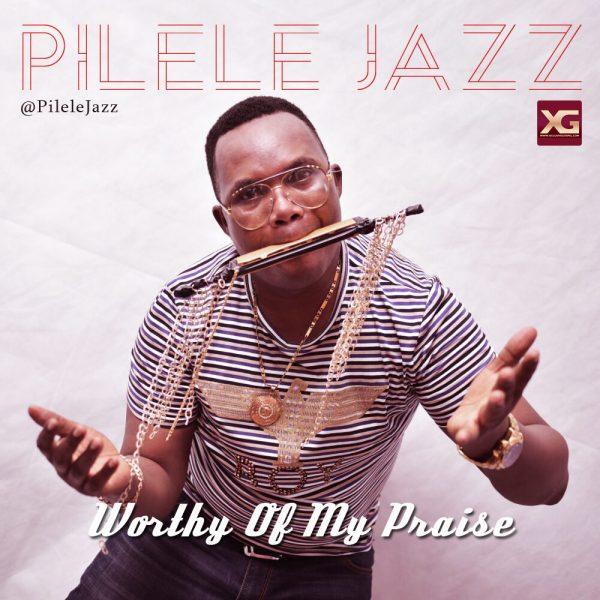 Pilelejazz-Worthy OF My Praise