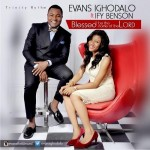 MUSIC: Evans Ighodalo – Blessed Be The Name Of The Lord (ft Ify Benson)