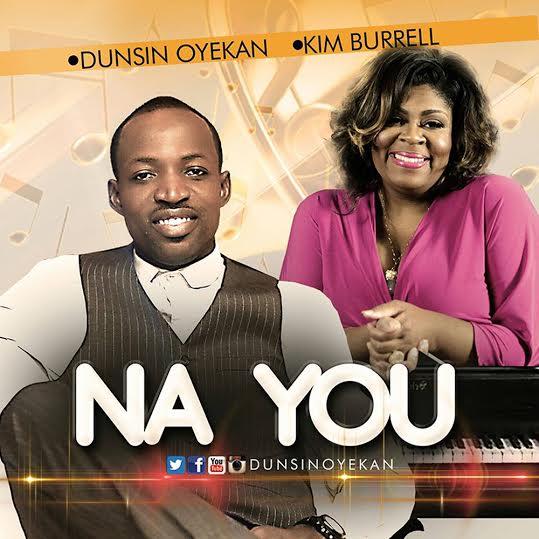 Dunsin Oyekan - Na You ft Kim Burrell