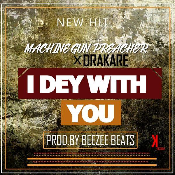 Machine Gun Preacher - I Dey With You Ft Drakare