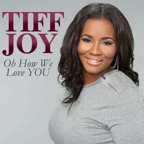 TIFF JOY Oh How We Love YOU