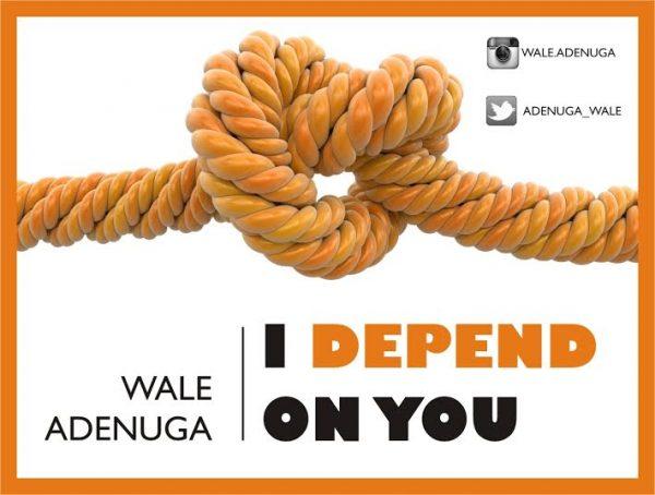 wale-adenuga-i-depend-on-you