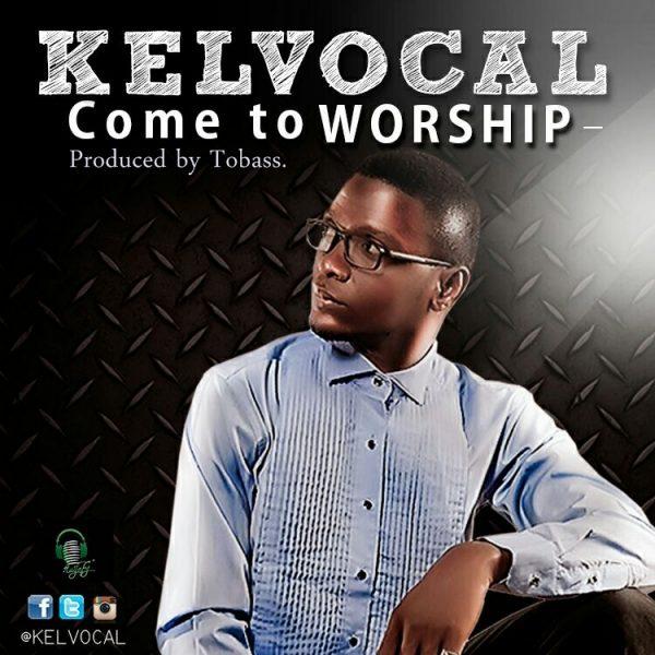 kelvocal-come-to-worship