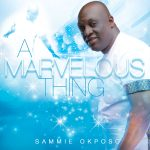 MUSIC: Sammie Okposo – A Marvelous Thing (FREE Download) | @SammieOkposo