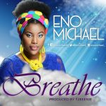 MUSIC: Eno Michael – Breathe (FREE Download) | @enomichael_